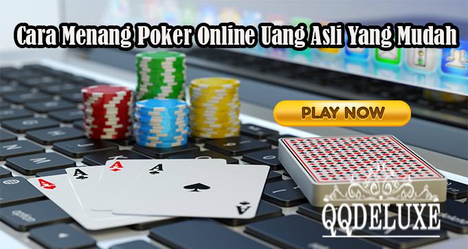 Cara Menang Poker Online Uang Asli Yang Mudah