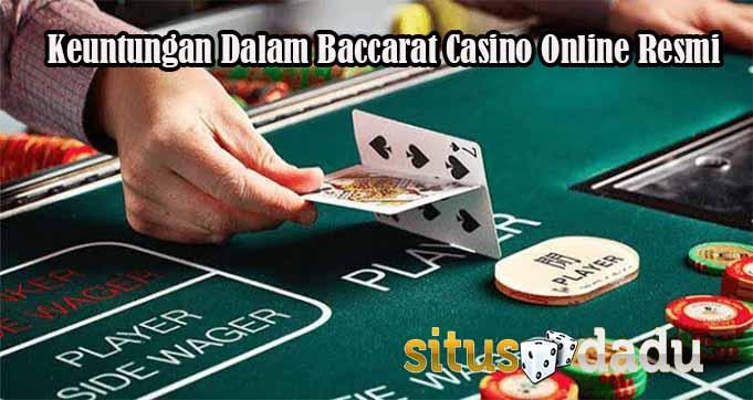 Keuntungan Dalam Baccarat Casino Online Resmi