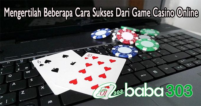 Mengertilah Beberapa Cara Sukses Dari Game Casino Online